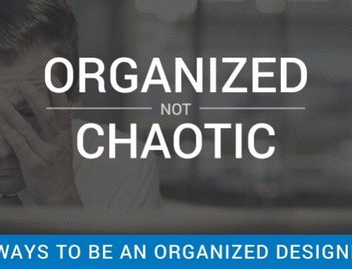 Organized NOT Chaotic: 3 Ways To Be An Organized Designer